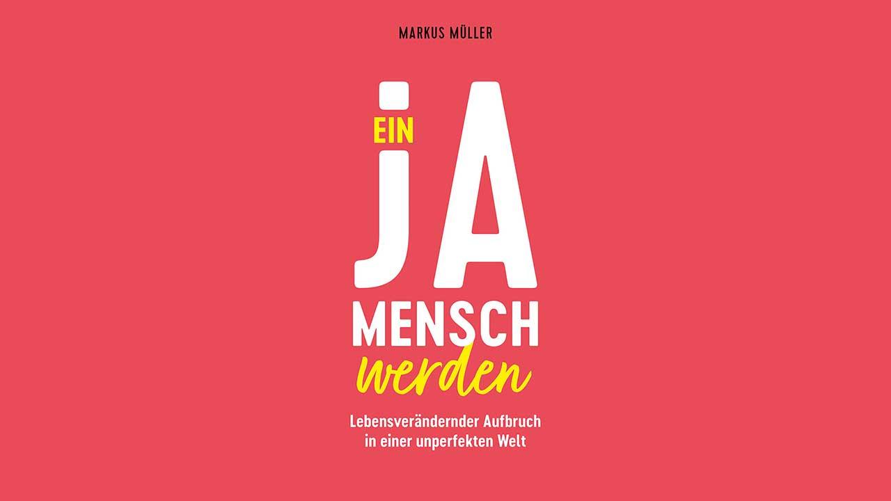 Buch «Ein Ja-Mensch werden» von Markus Müller